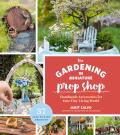 The Gardening in Miniature Prop Shop 9781604698091