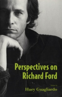 Perspectives on Richard Ford              by             Huey Guagliardo