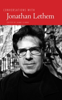 Conversations with Jonathan Lethem              by             Jaime Clarke