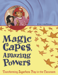 Magic Capes, Amazing Powers: Transforming Superhero Play in the Classroom 9781605544243