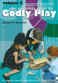 The Complete Guide to Godly Play              by             Jerome W. Berryman