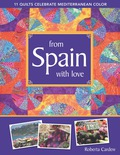 From Spain with Love: 11 Quilts Celebrate Mediterranean Color 9781607051473