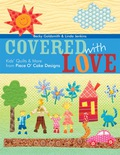 Covered With Love: Kids' Quilts & More from Piece O' Cake Designs 9781607052807