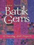 Batik Gems: 29 Dazzling Quilt Projects 9781607054580