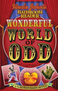Uncle John's Bathroom Reader Wonderful World of Odd              by             Bathroom Readers' Institute