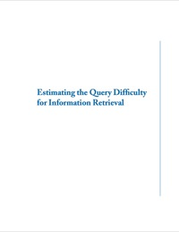 Estimating the Query Difficulty for Information Retrieval              by             David Carmel; Elad Yom-Tov