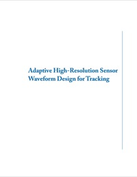 Adaptive High-Resolution Sensor Waveform Design for Tracking              by             Ioannis Kyriakides; Darryl Morrell; Antonia Papandreou-Suppappola
