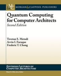 Quantum Computing for Computer Architects              by             Tzvetan Metodi; Arvin I. Faruque; Frederic T. Chong