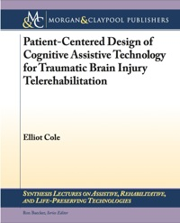 Patient-Centered Design of Cognitive Assistive Technology for Traumatic Brain Injury Telerehabilitation              by             Elliot Cole