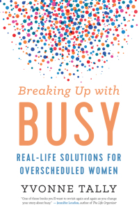 Breaking Up with Busy              by             Yvonne Tally
