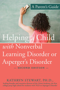 Helping a Child with Nonverbal Learning Disorder or Asperger's Disorder              by             Kathryn Stewart