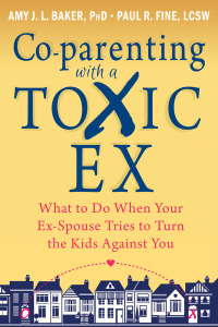 Co-parenting with a Toxic Ex              by             Amy J. L. Baker; Paul R Fine