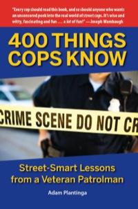400 Things Cops Know              by             Adam Plantinga