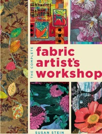 The Complete Fabric Artist's Workshop              by             Susan Stein