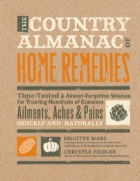 The Country Almanac of Home Remedies              by             Brigitte Mars; Chrystle Fiedler