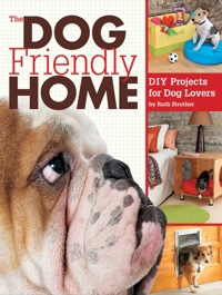 The Dog Friendly Home              by             Ruth Strother