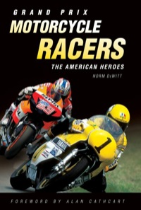 Grand Prix Motorcycle Racers              by             Norm DeWitt
