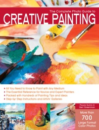 The Complete Photo Guide to Creative Painting              by             Paula Guhin; Geri Greenman