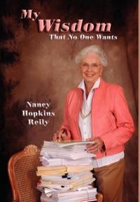 My Wisdom That No One Wants              by             Nancy Hopkins Reily