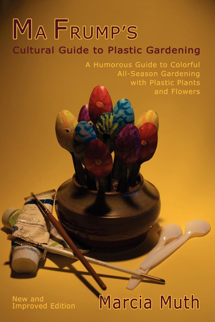 Ma Frump's Cultural Guide to Plastic Gardening