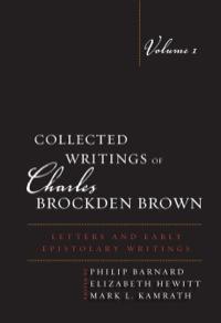 Collected Writings of Charles Brockden Brown              by             Barnard, Philip; Hewitt, Elizabeth; Kamrath, Mark L.
