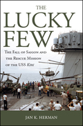 The Lucky Few: The Fall of Saigon and the Rescue Mission of the USS Kirk 9781612513355