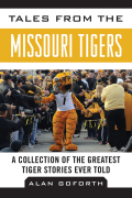 Tales from the Missouri Tigers: A Collection of the Greatest Tiger Stories Ever Told 9781613217474