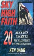 Sky High Faith: Success Secrets for Making Your Faith Produce Results! 9781614582328