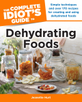 The Complete Idiot's Guide to Dehydrating Foods 9781615643769