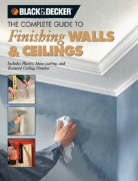 Black & Decker The Complete Guide to Finishing Walls & Ceilings              by             Tom Lemmer