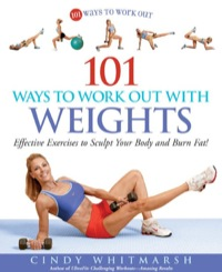 101 Ways to Work Out with Weights              by             Cindy Whitmarsh