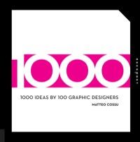 1000 Ideas by 100 Graphic Designers              by             Matteo Cossu