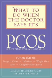 What to Do When the Doctor Says It's PCOS              by             Milton Hammerly; Cheryl Kimball