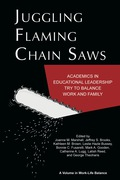 Juggling Flaming Chain Saws: Academics in Educational Leadership Try to Balance Work and Family 9781617359118