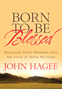 Born to Be Blessed              by             John Hagee