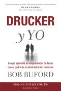 Drucker y Yo: Lo que aprendió un emprendedor de Texas con el padre de la administración moderna 9781617954399