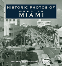 Historic Photos of Greater Miami              by             Seth H. Bramson