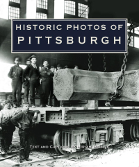 Historic Photos of Pittsburgh              by             Miriam Meislik
