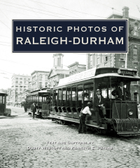Historic Photos of Raleigh-Durham              by             Dusty Wescott; Kenneth Peters