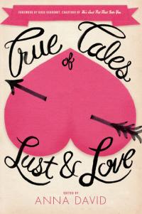 True Tales of Lust & Love              by             Anna David