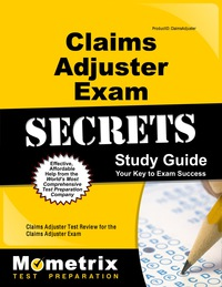 Claims Adjuster Exam Secrets Study Guide              by             Claims Adjuster Exam Secrets Test Prep Staff