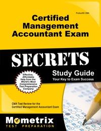 Certified Management Accountant Exam Secrets Study Guide              by             CMA Exam Secrets Test Prep Staff