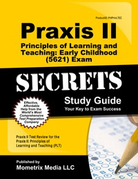 Praxis II Principles of Learning and Teaching: Early Childhood (5621) Exam Secrets Study Guide              by             Praxis II Exam Secrets Test Prep Staff