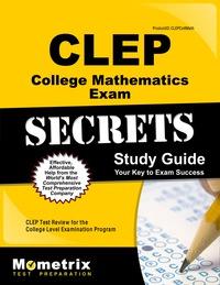 CLEP College Mathematics Exam Secrets Study Guide              by             CLEP Exam Secrets Test Prep Staff