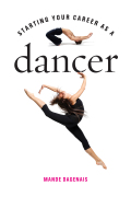 Starting Your Career as a Dancer 9781621531685