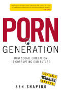 Porn Generation: How Social Liberalism Is Corrupting Our Future 9781621571056