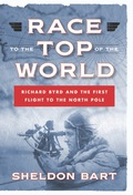 Race to the Top of the World: Richard Byrd and the First Flight to the North Pole 9781621571803