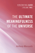 The Ultimate Meaningfulness of the Universe: Knowing God, Volume 2 9781621899754