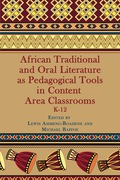 African Traditional And Oral Literature As Pedagogical Tools In Content Area Classrooms: K-12 9781623965402
