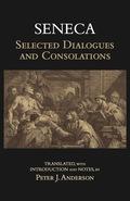 Seneca: Selected Dialogues and Consolations 9781624663703